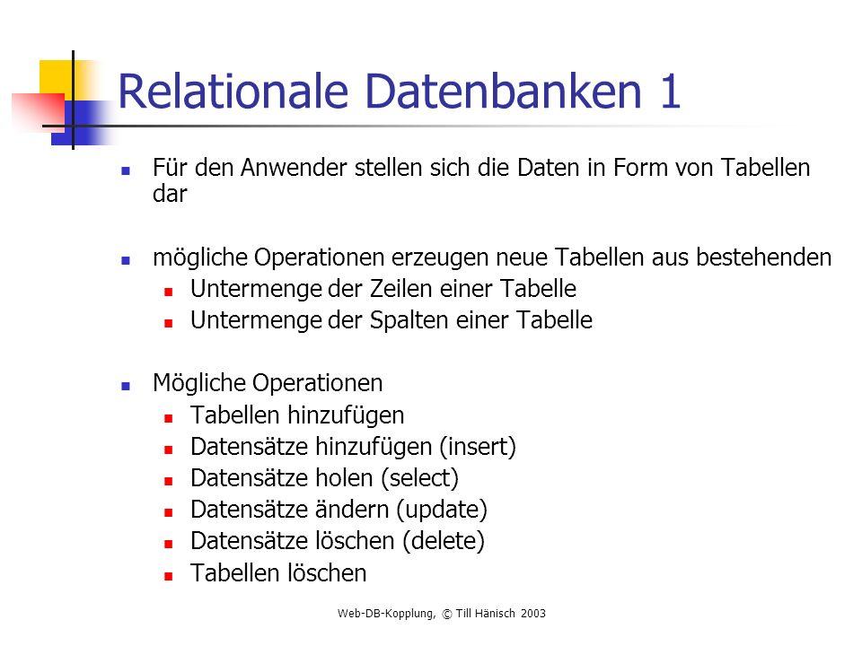 Web-DB-Kopplung, © Till Hänisch 2003 Relationale Datenbanken 1 Für den Anwender stellen sich die Daten in Form von Tabellen dar mögliche Operationen e