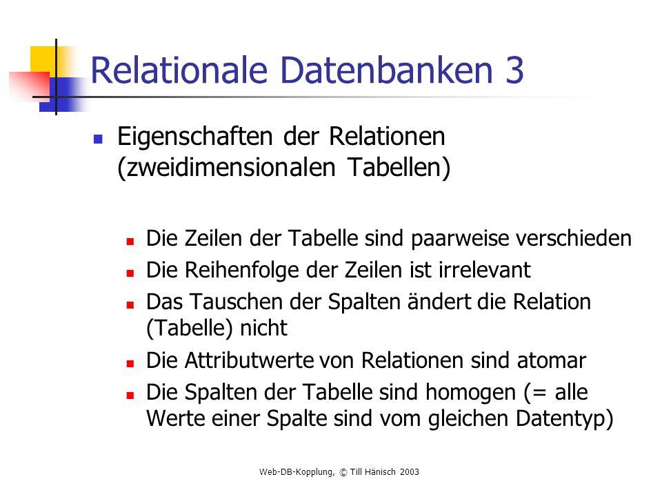Web-DB-Kopplung, © Till Hänisch 2003 Relationale Datenbanken 3 Eigenschaften der Relationen (zweidimensionalen Tabellen) Die Zeilen der Tabelle sind p