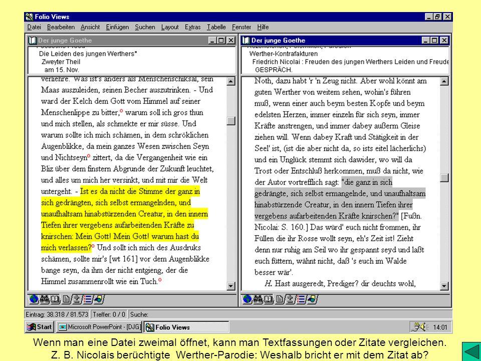 Wenn man eine Datei zweimal öffnet, kann man Textfassungen oder Zitate vergleichen. Z. B. Nicolais berüchtigte Werther-Parodie: Weshalb bricht er mit