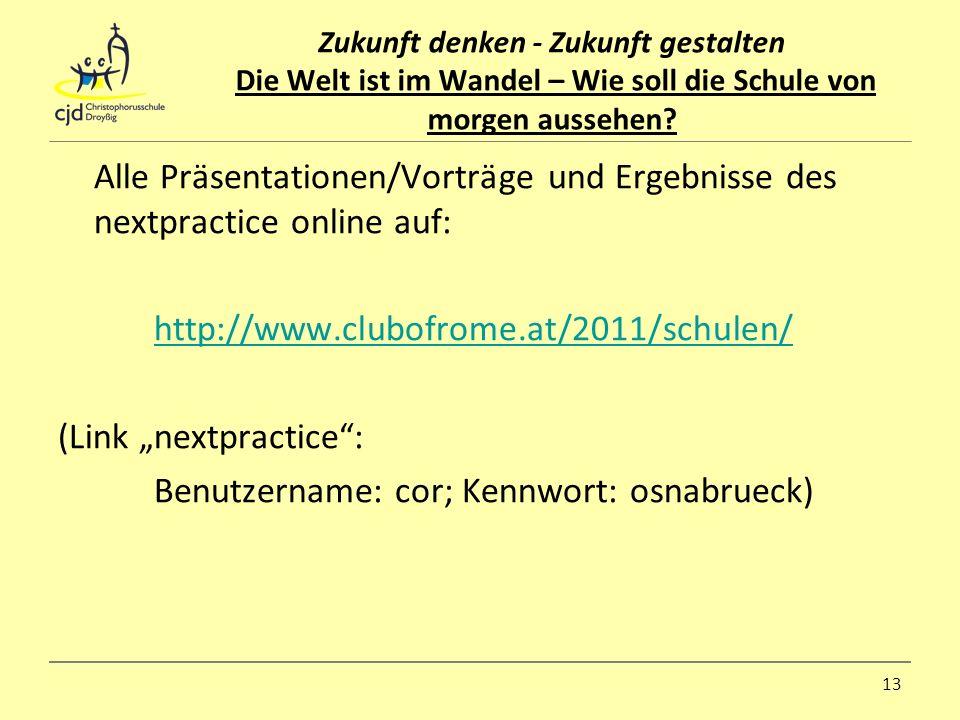 Alle Präsentationen/Vorträge und Ergebnisse des nextpractice online auf: http://www.clubofrome.at/2011/schulen/ (Link nextpractice: Benutzername: cor;