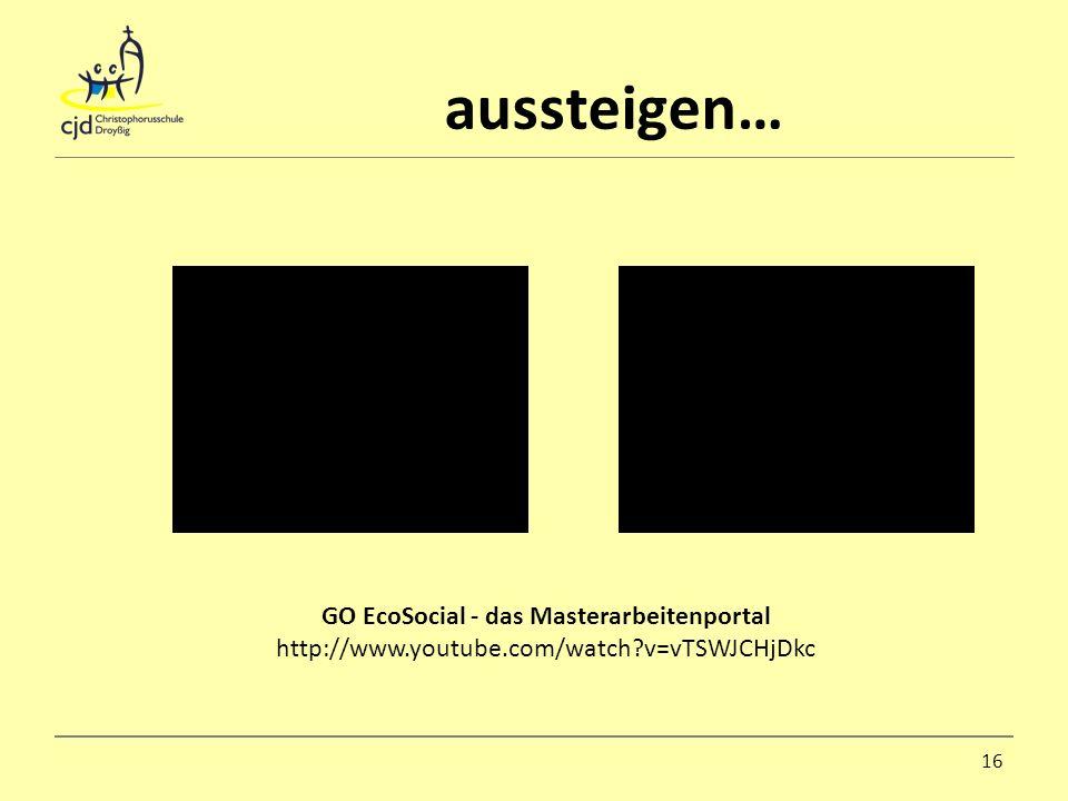 aussteigen… 16 GO EcoSocial - das Masterarbeitenportal http://www.youtube.com/watch?v=vTSWJCHjDkc