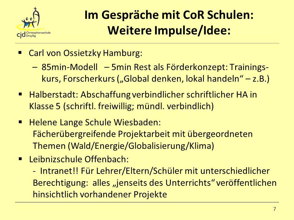 Im Gespräche mit CoR Schulen: Weitere Impulse/Idee: Carl von Ossietzky Hamburg: –85min-Modell – 5min Rest als Förderkonzept: Trainings- kurs, Forscher