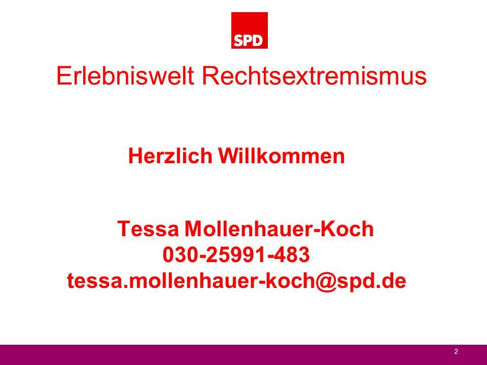 2 Erlebniswelt Rechtsextremismus Herzlich Willkommen Tessa Mollenhauer-Koch 030-25991-483 tessa.mollenhauer-koch@spd.de