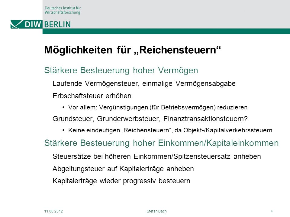 11.06.2012Stefan Bach4 Möglichkeiten für Reichensteuern Stärkere Besteuerung hoher Vermögen Laufende Vermögensteuer, einmalige Vermögensabgabe Erbscha