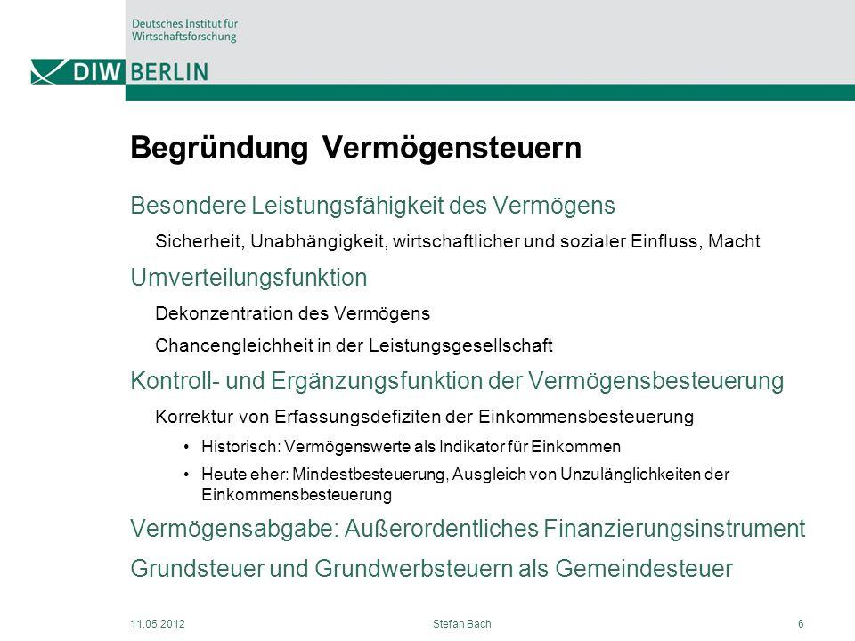 11.05.2012Stefan Bach6 Begründung Vermögensteuern Besondere Leistungsfähigkeit des Vermögens Sicherheit, Unabhängigkeit, wirtschaftlicher und sozialer