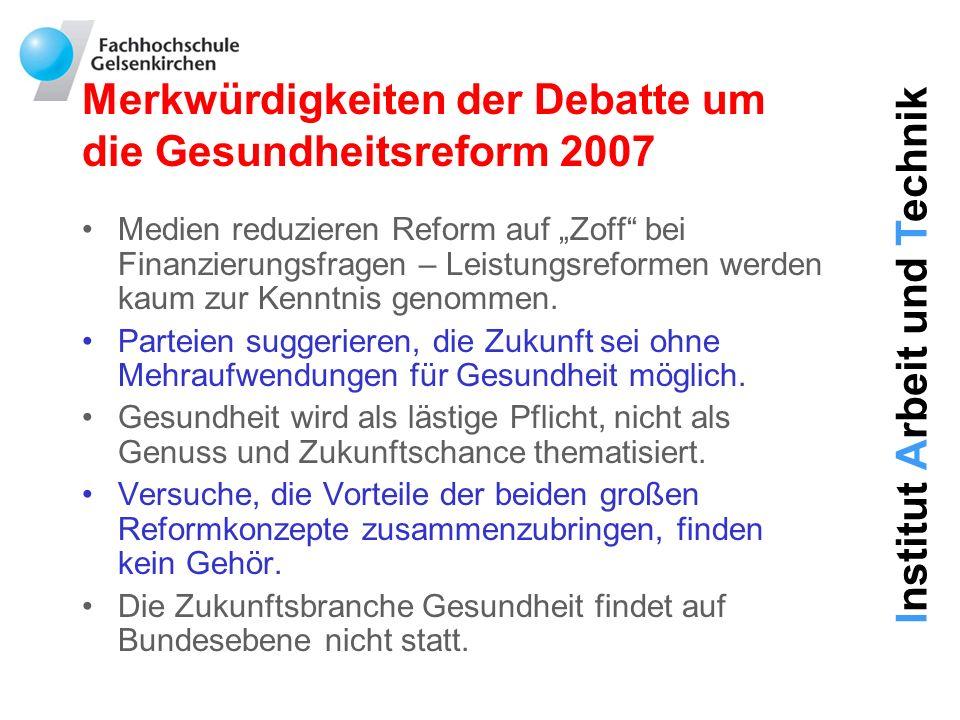 Institut Arbeit und Technik Merkwürdigkeiten der Debatte um die Gesundheitsreform 2007 Medien reduzieren Reform auf Zoff bei Finanzierungsfragen – Lei