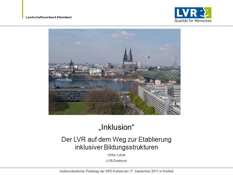 Landschaftsverband Rheinland Außerordentlicher Parteitag der SPD Krefeld am 17. September 2011 in Krefeld Inklusion Der LVR auf dem Weg zur Etablierun