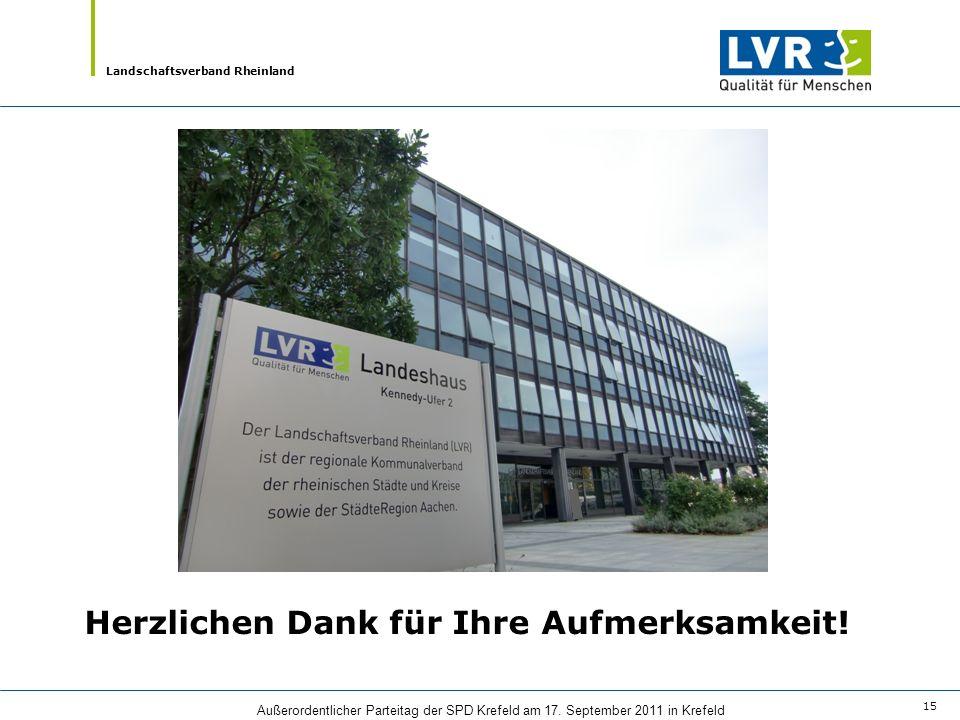 Landschaftsverband Rheinland Außerordentlicher Parteitag der SPD Krefeld am 17. September 2011 in Krefeld 15 Herzlichen Dank für Ihre Aufmerksamkeit!