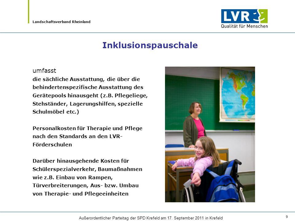 Landschaftsverband Rheinland Außerordentlicher Parteitag der SPD Krefeld am 17. September 2011 in Krefeld 9 Inklusionspauschale umfasst die sächliche