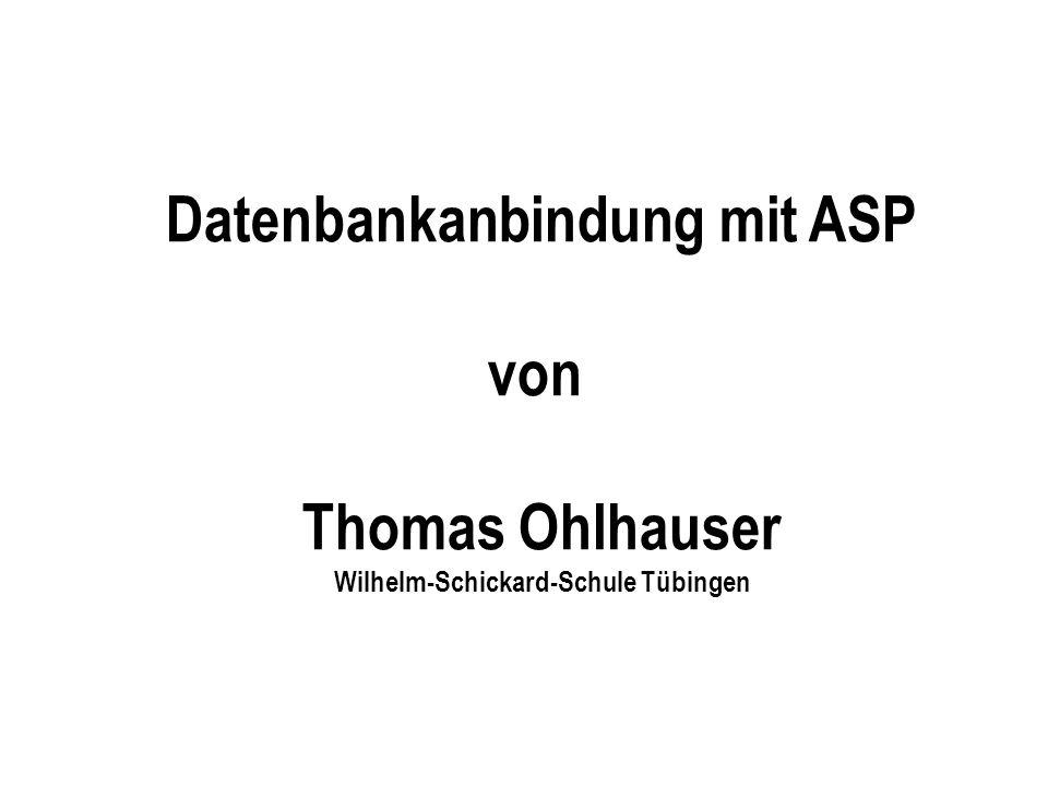 Datenbankanbindung mit ASP von Thomas Ohlhauser Wilhelm-Schickard-Schule Tübingen