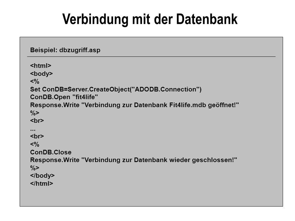 Verbindung mit der Datenbank Beispiel: dbzugriff.asp <% Set ConDB=Server.CreateObject( ADODB.Connection ) ConDB.Open fit4life Response.Write Verbindung zur Datenbank Fit4life.mdb geöffnet! %>...