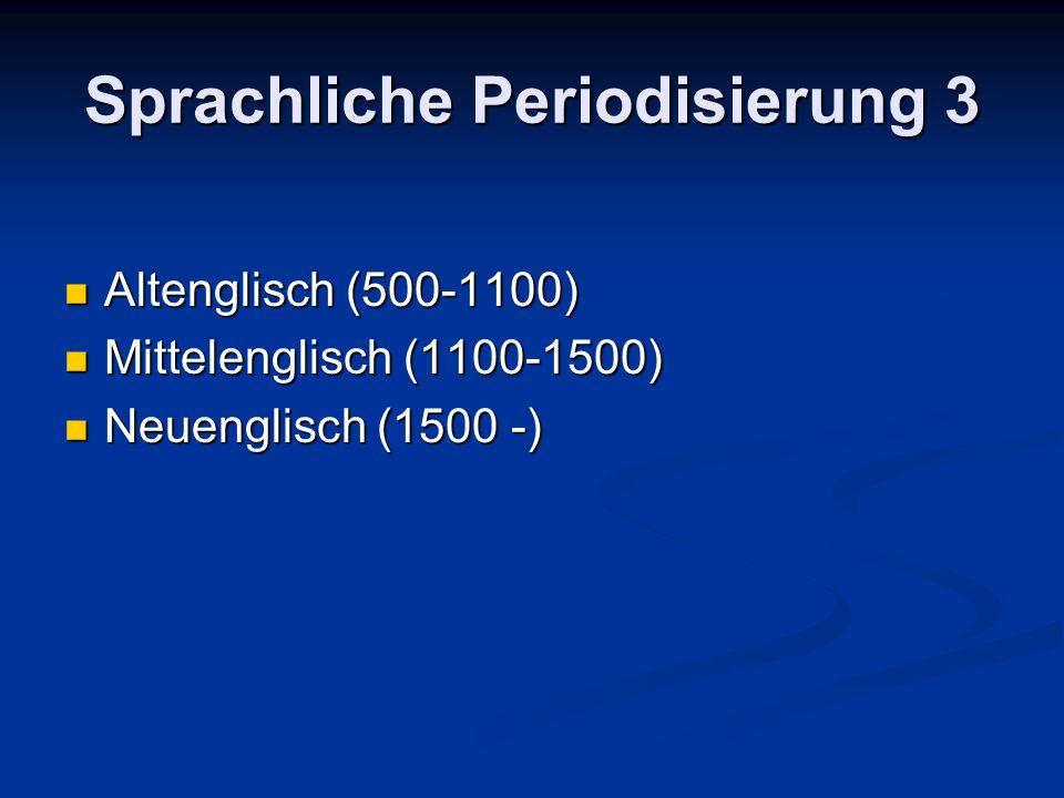 Sprachliche Periodisierung 3 Altenglisch (500-1100) Altenglisch (500-1100) Mittelenglisch (1100-1500) Mittelenglisch (1100-1500) Neuenglisch (1500 -) Neuenglisch (1500 -)