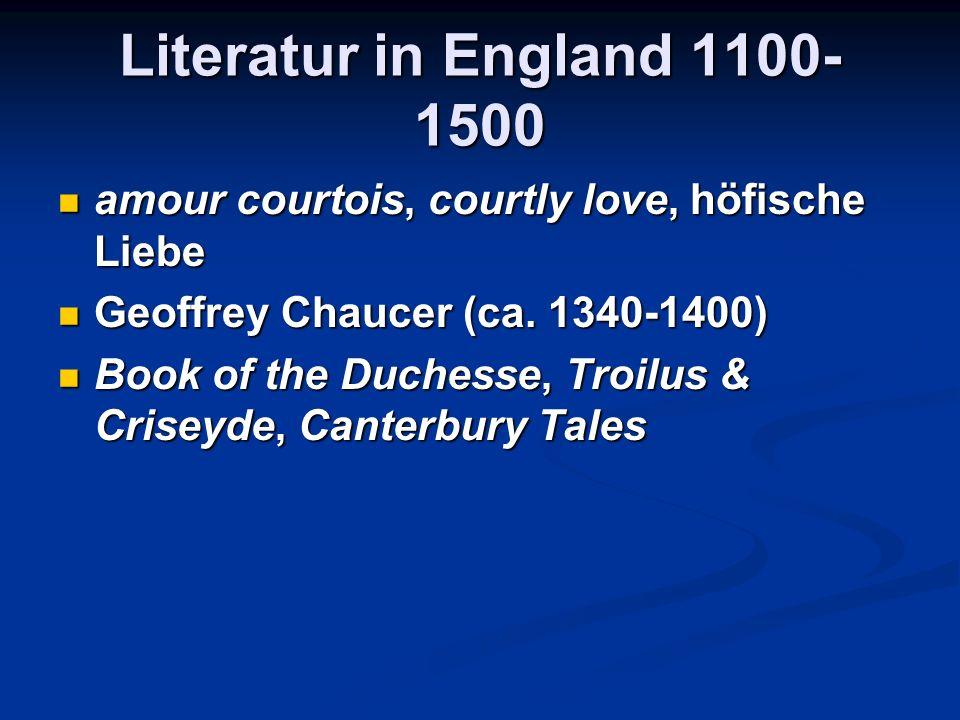 Literatur in England 1100- 1500 amour courtois, courtly love, höfische Liebe amour courtois, courtly love, höfische Liebe Geoffrey Chaucer (ca.