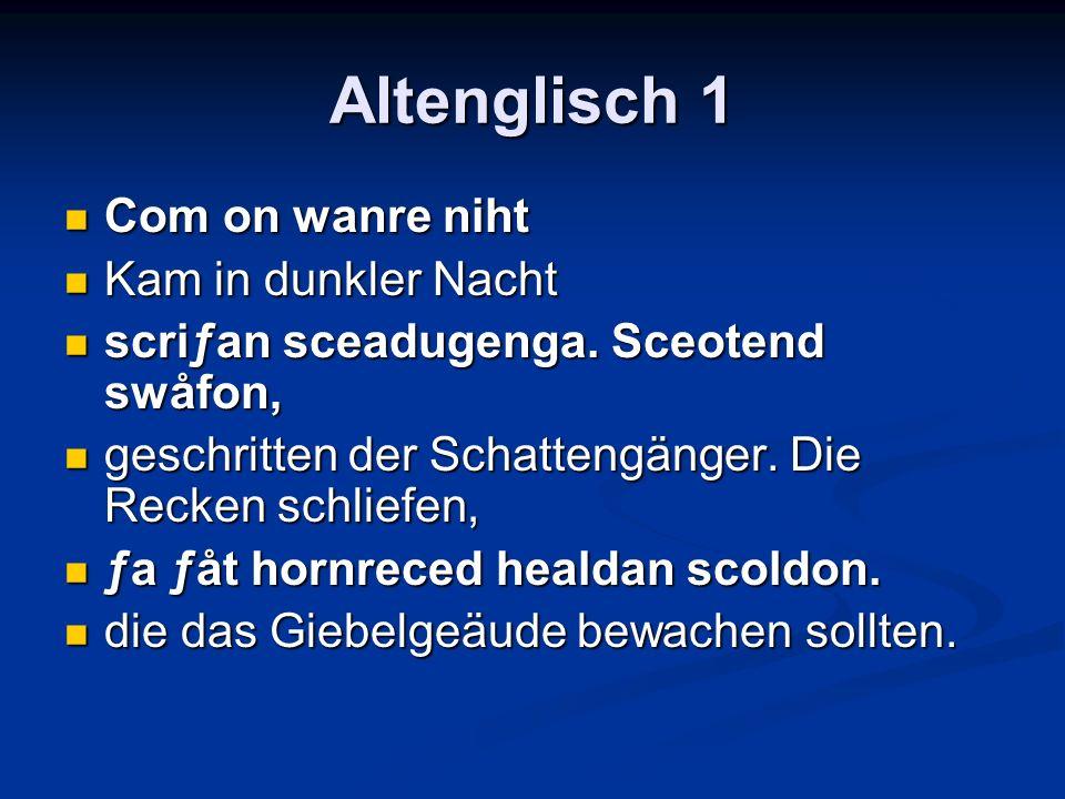 Altenglisch 1 Com on wanre niht Com on wanre niht Kam in dunkler Nacht Kam in dunkler Nacht scriƒan sceadugenga.