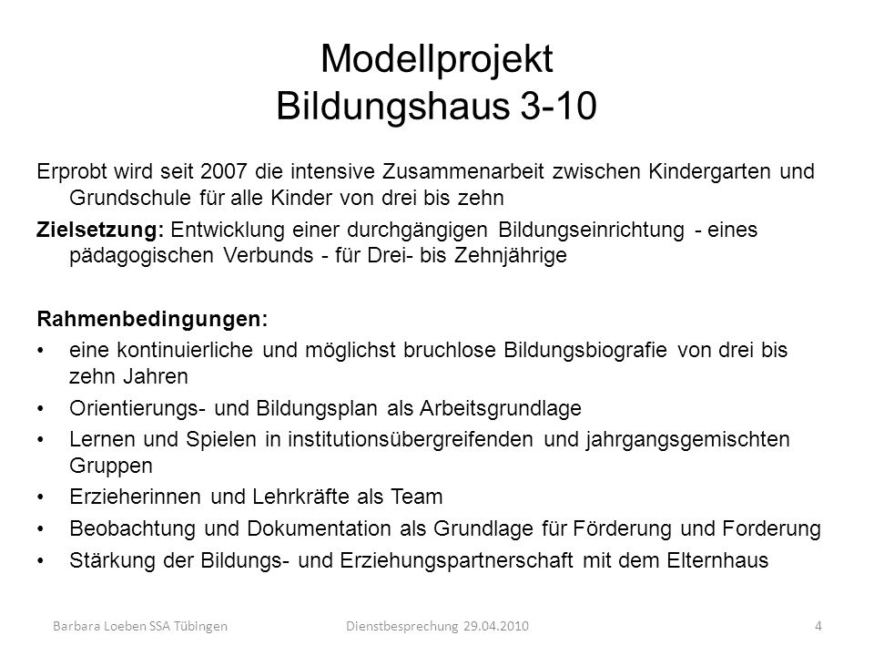 Modellprojekt Bildungshaus 3-10 Erprobt wird seit 2007 die intensive Zusammenarbeit zwischen Kindergarten und Grundschule für alle Kinder von drei bis