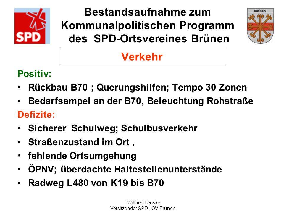 Bestandsaufnahme zum Kommunalpolitischen Programm des SPD-Ortsvereines Brünen Wilfried Fenske Vorsitzender SPD –OV-Brünen Verkehr Positiv: Rückbau B70