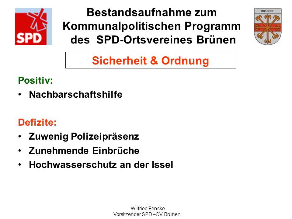 Bestandsaufnahme zum Kommunalpolitischen Programm des SPD-Ortsvereines Brünen Wilfried Fenske Vorsitzender SPD –OV-Brünen Sicherheit & Ordnung Positiv