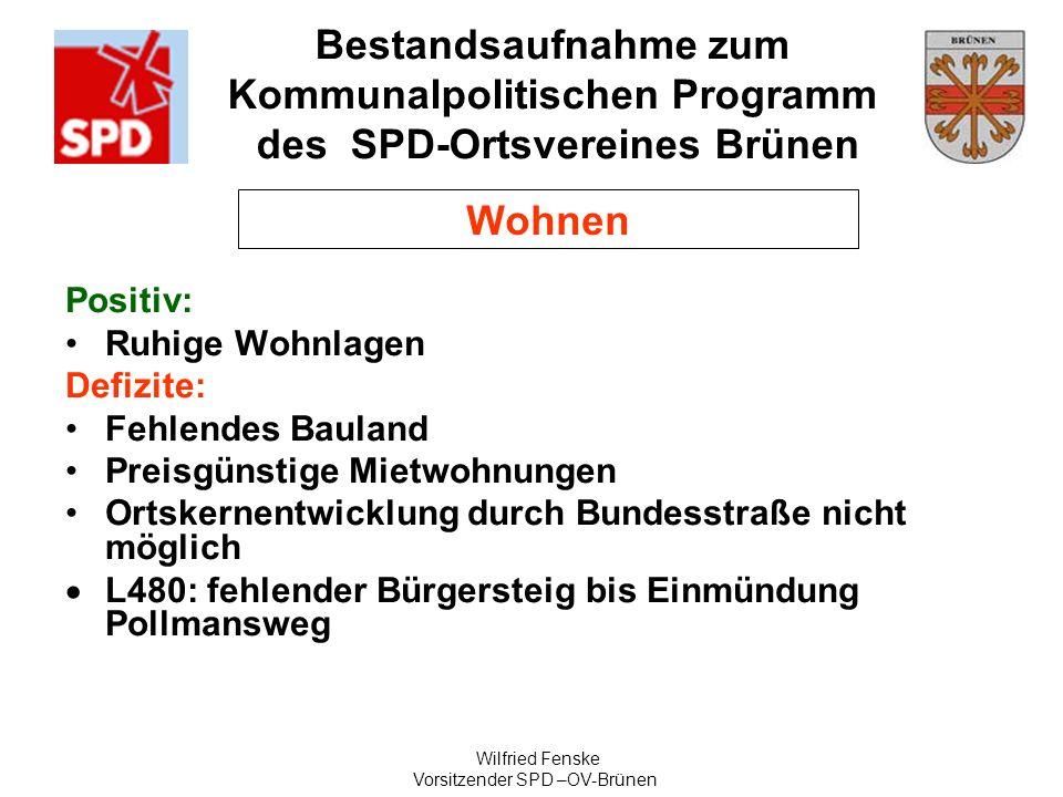 Bestandsaufnahme zum Kommunalpolitischen Programm des SPD-Ortsvereines Brünen Wilfried Fenske Vorsitzender SPD –OV-Brünen Wohnen Positiv: Ruhige Wohnl
