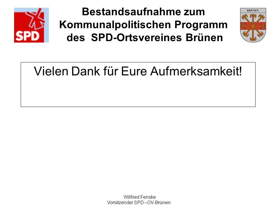 Bestandsaufnahme zum Kommunalpolitischen Programm des SPD-Ortsvereines Brünen Wilfried Fenske Vorsitzender SPD –OV-Brünen Vielen Dank für Eure Aufmerk