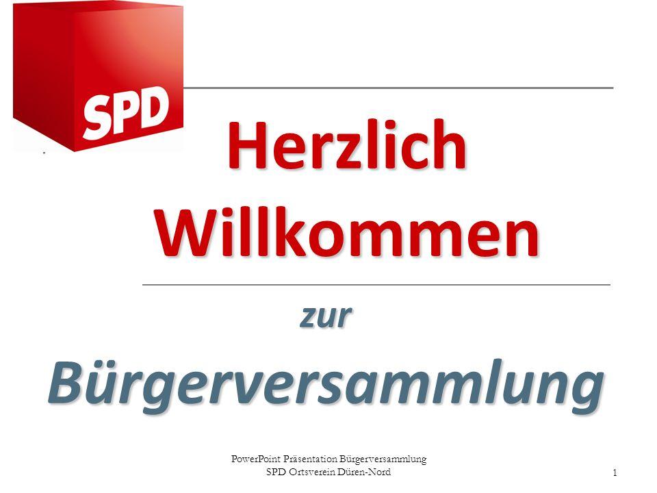 PowerPoint Präsentation Bürgerversammlung SPD Ortsverein Düren-Nord1 Herzlich Willkommen zur Bürgerversammlung