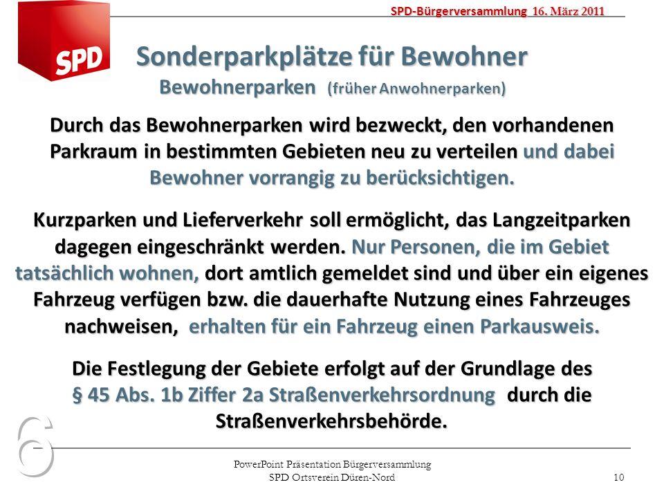 PowerPoint Präsentation Bürgerversammlung SPD Ortsverein Düren-Nord 10 SPD-Bürgerversammlung 16. März 2011 Sonderparkplätze für Bewohner Bewohnerparke