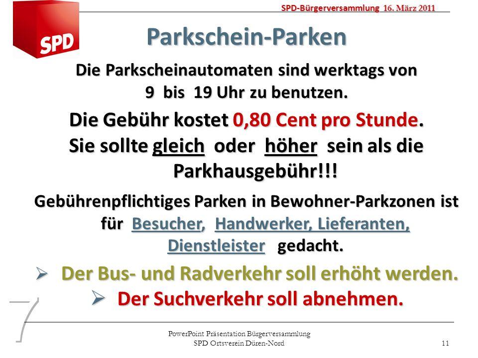 PowerPoint Präsentation Bürgerversammlung SPD Ortsverein Düren-Nord 11 SPD-Bürgerversammlung 16. März 2011 Parkschein-Parken Die Parkscheinautomaten s