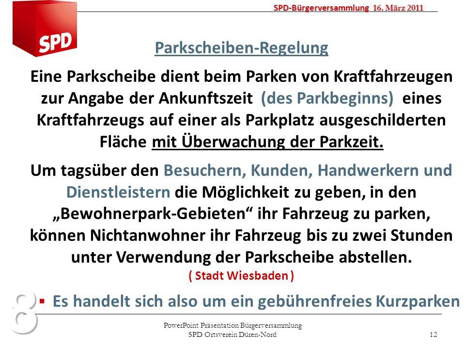 PowerPoint Präsentation Bürgerversammlung SPD Ortsverein Düren-Nord 12 SPD-Bürgerversammlung 16. März 2011 Parkscheiben-Regelung Eine Parkscheibe dien