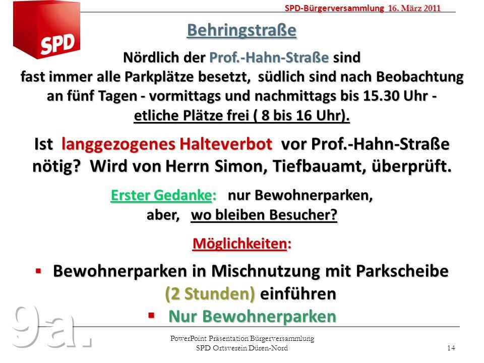 PowerPoint Präsentation Bürgerversammlung SPD Ortsverein Düren-Nord 14 SPD-Bürgerversammlung 16. März 2011 Behringstraße Nördlich der Prof.-Hahn-Straß