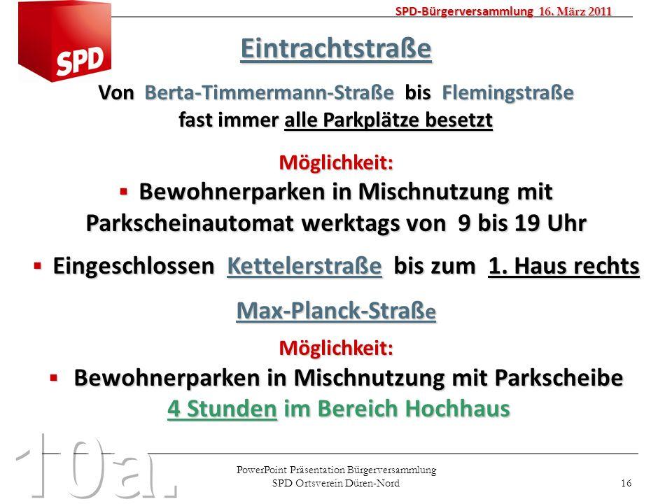 PowerPoint Präsentation Bürgerversammlung SPD Ortsverein Düren-Nord 16 SPD-Bürgerversammlung 16. März 2011 Eintrachtstraße Von Berta-Timmermann-Straße