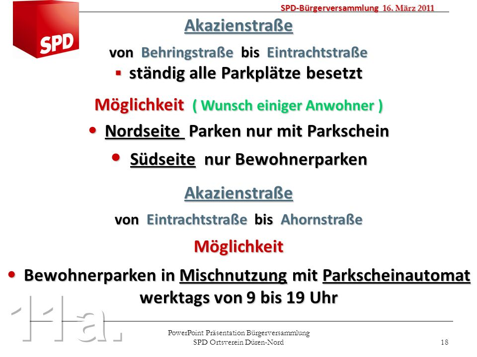 PowerPoint Präsentation Bürgerversammlung SPD Ortsverein Düren-Nord 18 SPD-Bürgerversammlung 16. März 2011 Akazienstraße von Behringstraße bis Eintrac