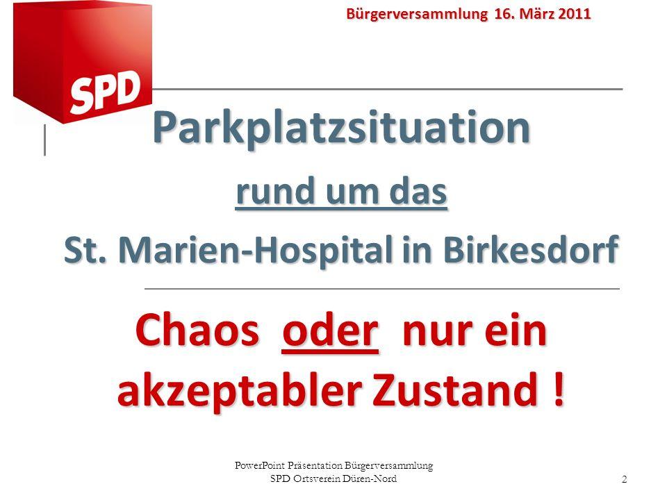 PowerPoint Präsentation Bürgerversammlung SPD Ortsverein Düren-Nord2 Bürgerversammlung 16. März 2011 Parkplatzsituation rund um das St. Marien-Hospita