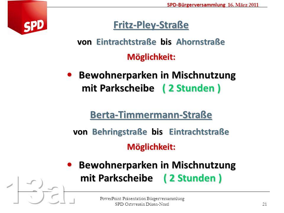 PowerPoint Präsentation Bürgerversammlung SPD Ortsverein Düren-Nord 21 SPD-Bürgerversammlung 16. März 2011 Fritz-Pley-Straße von Eintrachtstraße bis A