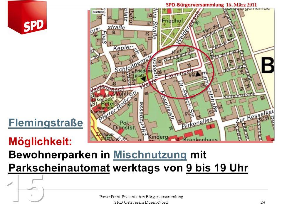PowerPoint Präsentation Bürgerversammlung SPD Ortsverein Düren-Nord 24 SPD-Bürgerversammlung 16. März 2011 Flemingstraße Möglichkeit: Bewohnerparken i