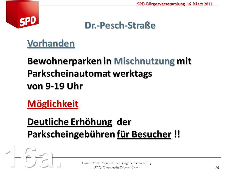 PowerPoint Präsentation Bürgerversammlung SPD Ortsverein Düren-Nord 26 SPD-Bürgerversammlung 16. März 2011 Dr.-Pesch-StraßeVorhanden Bewohnerparken in