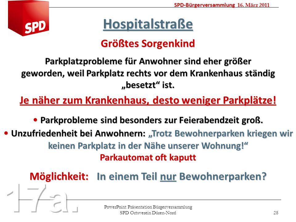 PowerPoint Präsentation Bürgerversammlung SPD Ortsverein Düren-Nord 28 SPD-Bürgerversammlung 16. März 2011 Hospitalstraße Größtes Sorgenkind Parkplatz