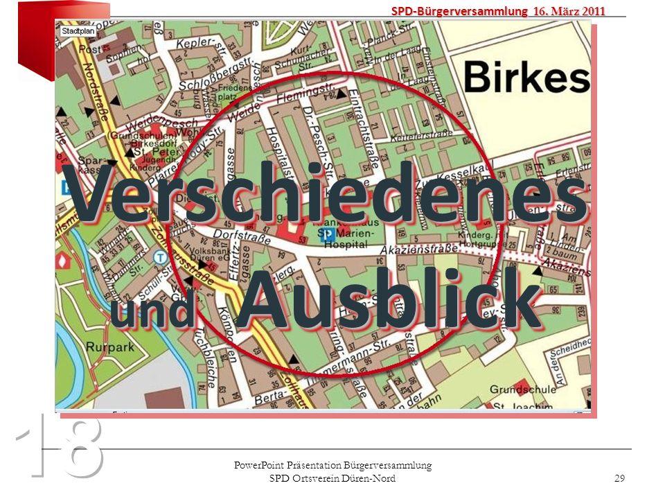 PowerPoint Präsentation Bürgerversammlung SPD Ortsverein Düren-Nord 29 SPD-Bürgerversammlung 16. März 2011 Verschiedenes und Ausblick