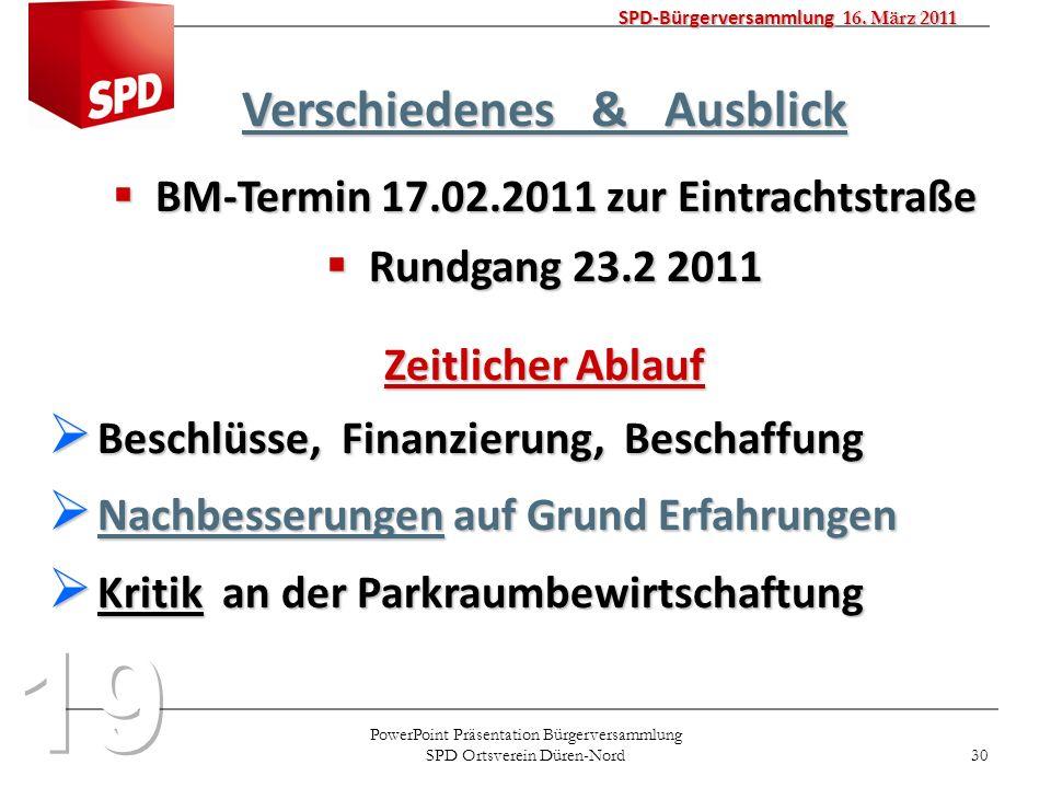 PowerPoint Präsentation Bürgerversammlung SPD Ortsverein Düren-Nord 30 SPD-Bürgerversammlung 16. März 2011 Verschiedenes & Ausblick BM-Termin 17.02.20