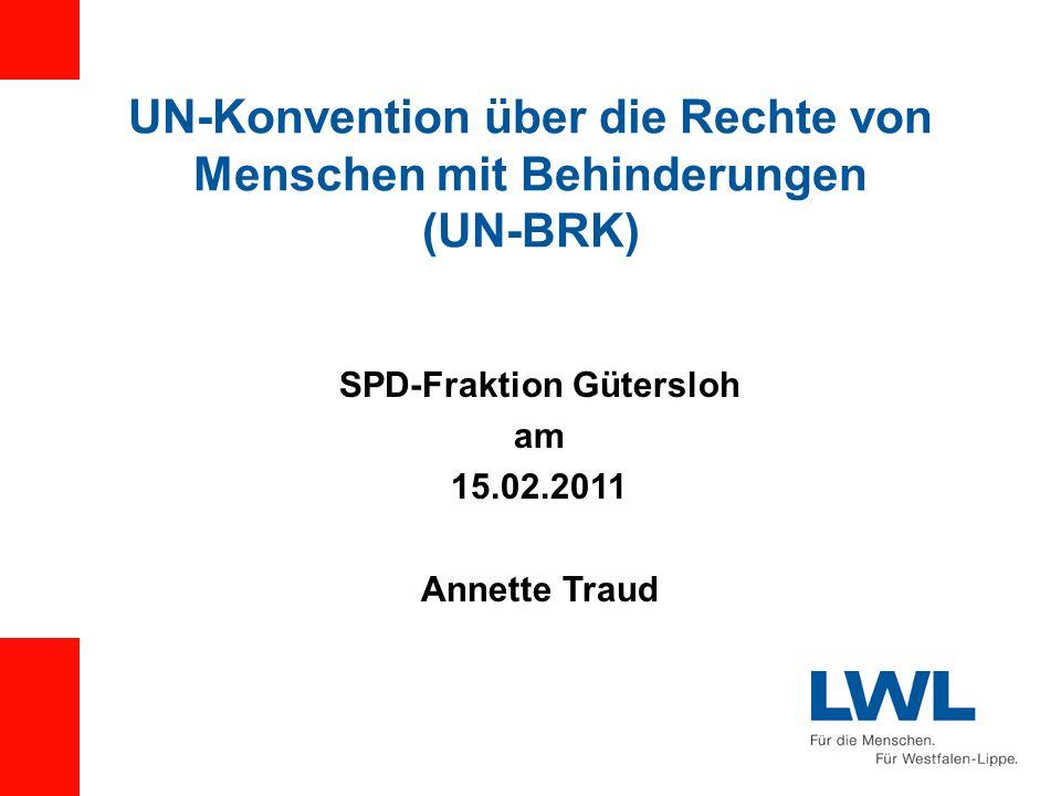 UN-Konvention über die Rechte von Menschen mit Behinderungen (UN-BRK) SPD-Fraktion Gütersloh am 15.02.2011 Annette Traud