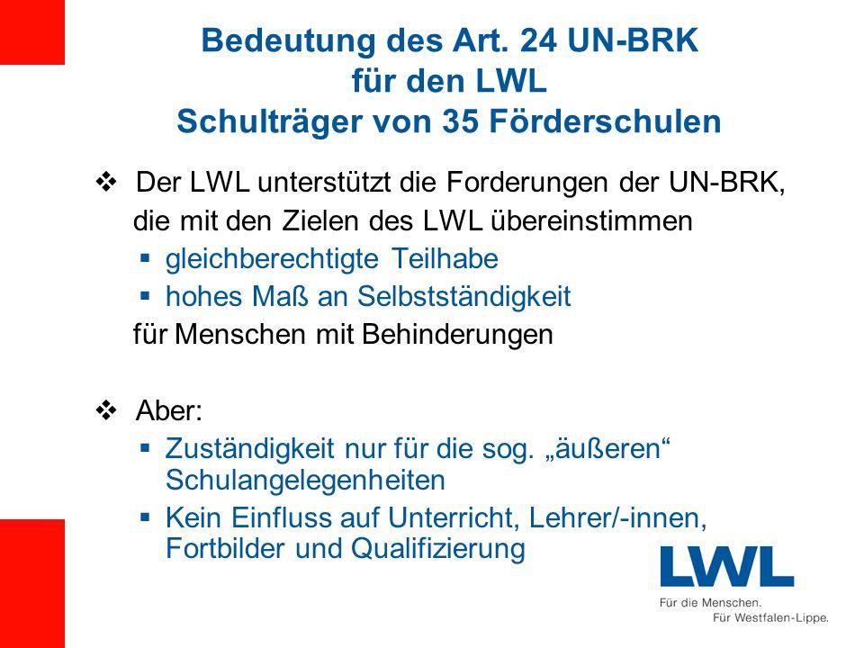 Bedeutung des Art. 24 UN-BRK für den LWL Schulträger von 35 Förderschulen Der LWL unterstützt die Forderungen der UN-BRK, die mit den Zielen des LWL ü