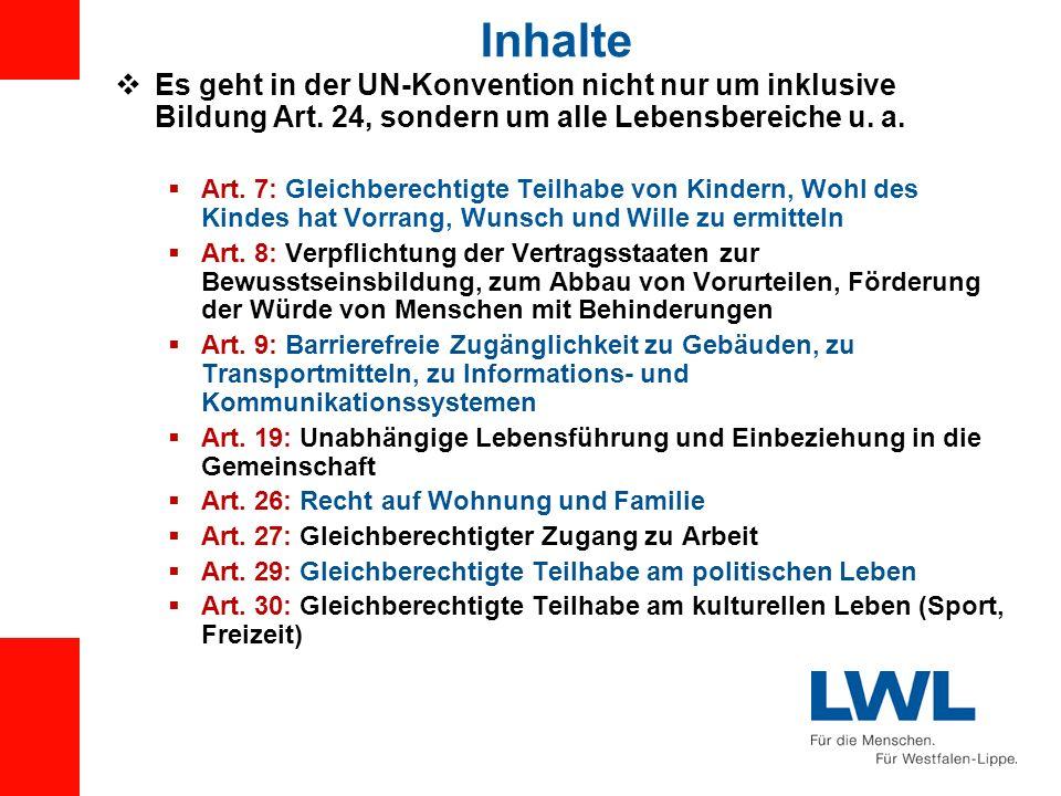 Inhalte Es geht in der UN-Konvention nicht nur um inklusive Bildung Art. 24, sondern um alle Lebensbereiche u. a. Art. 7: Gleichberechtigte Teilhabe v