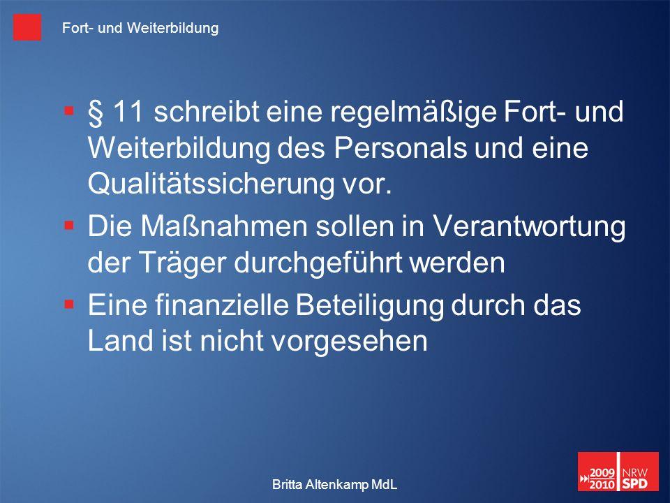 Britta Altenkamp MdL Fort- und Weiterbildung § 11 schreibt eine regelmäßige Fort- und Weiterbildung des Personals und eine Qualitätssicherung vor.