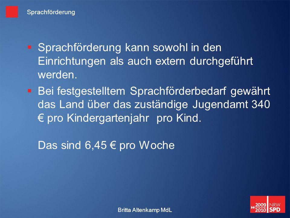 Britta Altenkamp MdL Sprachförderung Sprachförderung kann sowohl in den Einrichtungen als auch extern durchgeführt werden.