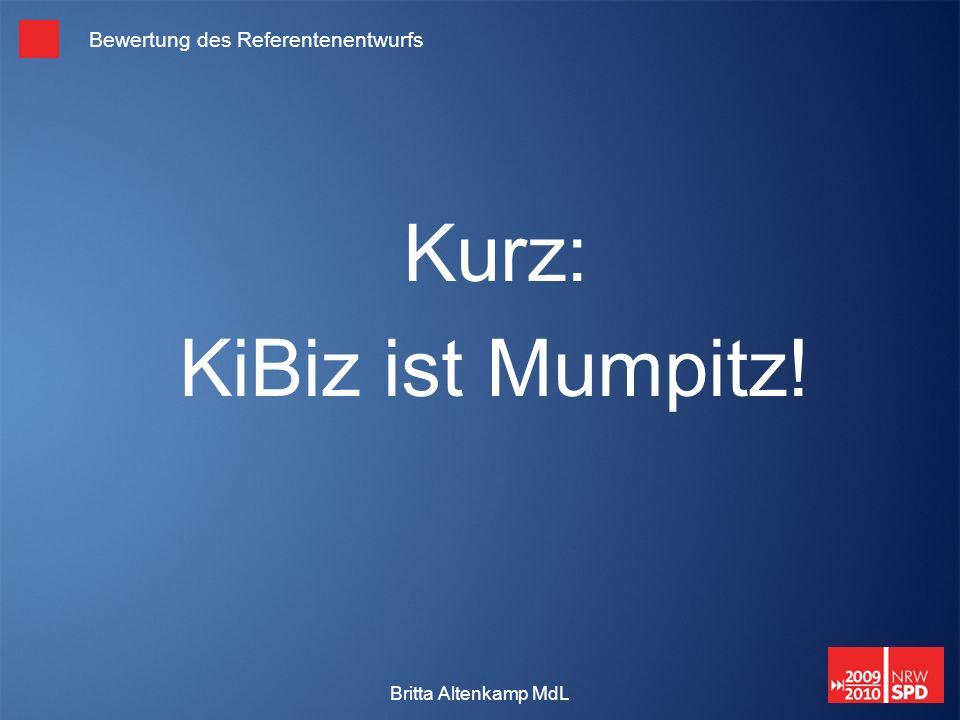 Britta Altenkamp MdL Bewertung des Referentenentwurfs Kurz: KiBiz ist Mumpitz!