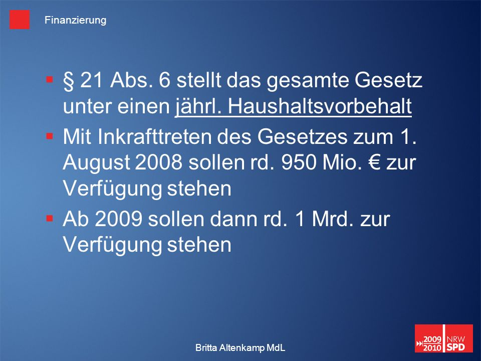 Britta Altenkamp MdL Finanzierung § 21 Abs. 6 stellt das gesamte Gesetz unter einen jährl.