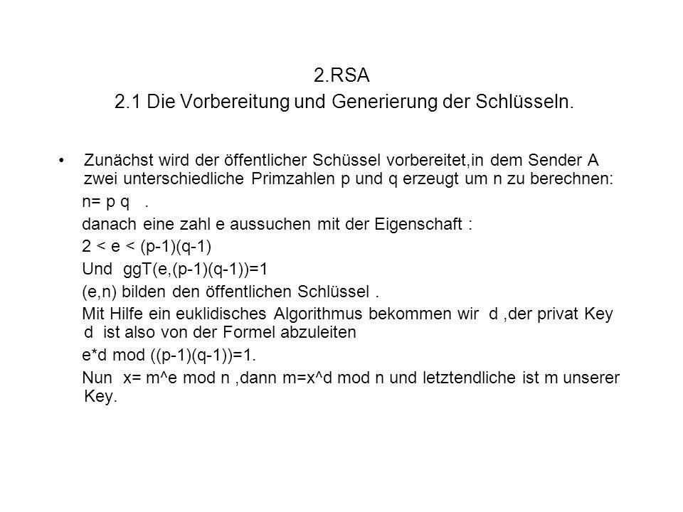 2.RSA 2.1 Die Vorbereitung und Generierung der Schlüsseln. Zunächst wird der öffentlicher Schüssel vorbereitet,in dem Sender A zwei unterschiedliche P