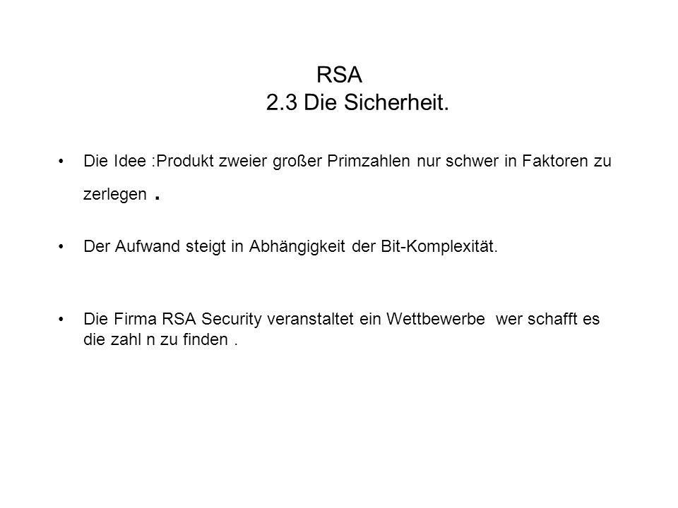 RSA 2.3 Die Sicherheit. Die Idee :Produkt zweier großer Primzahlen nur schwer in Faktoren zu zerlegen. Der Aufwand steigt in Abhängigkeit der Bit-Komp