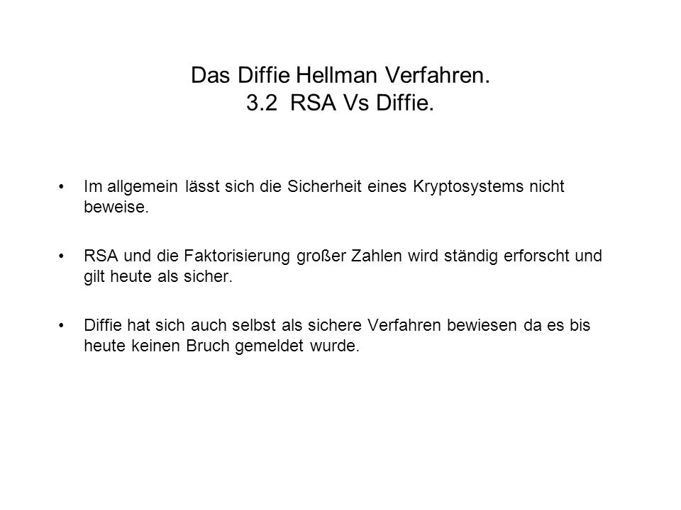 Das Diffie Hellman Verfahren. 3.2 RSA Vs Diffie. Im allgemein lässt sich die Sicherheit eines Kryptosystems nicht beweise. RSA und die Faktorisierung