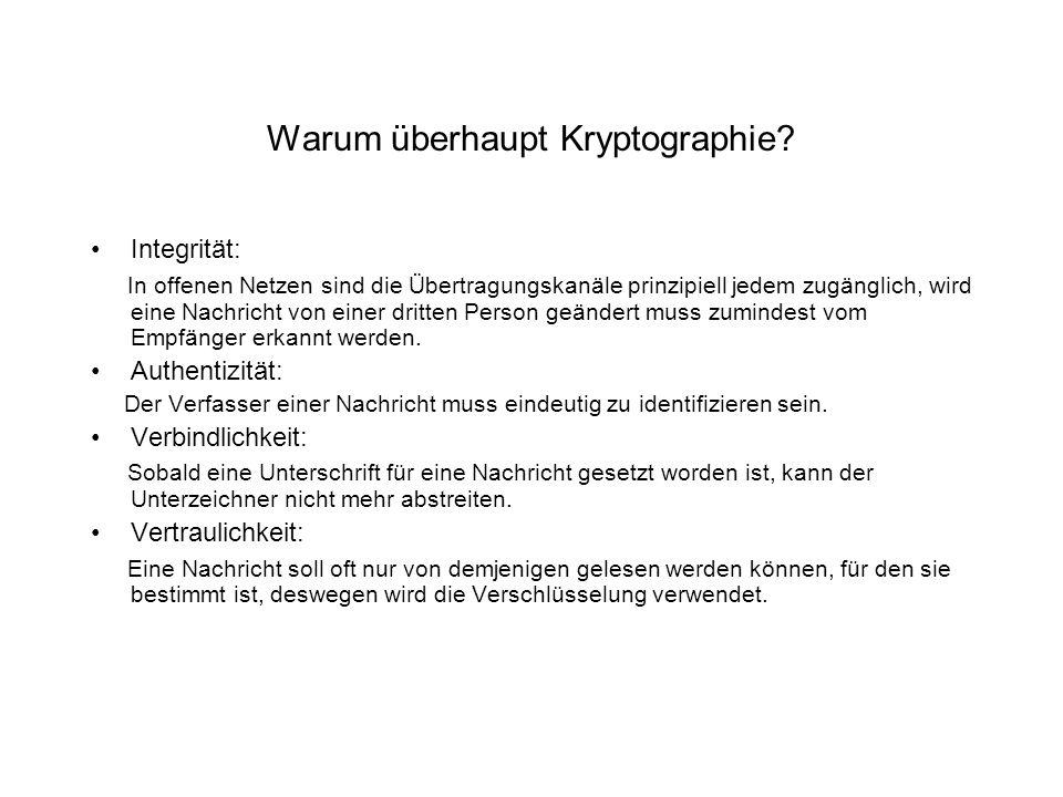 Warum überhaupt Kryptographie? Integrität: In offenen Netzen sind die Übertragungskanäle prinzipiell jedem zugänglich, wird eine Nachricht von einer d