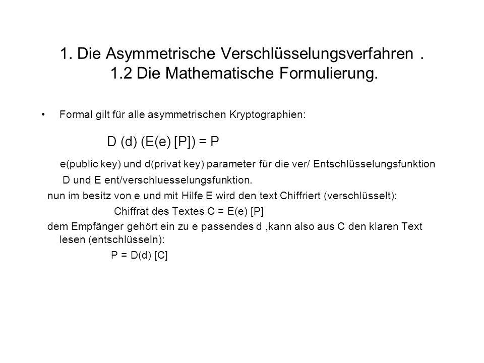 1. Die Asymmetrische Verschlüsselungsverfahren. 1.2 Die Mathematische Formulierung. Formal gilt für alle asymmetrischen Kryptographien: D (d) (E(e) [P