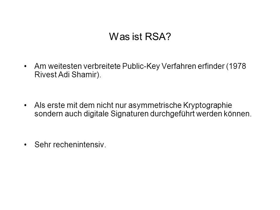 Was ist RSA? Am weitesten verbreitete Public-Key Verfahren erfinder (1978 Rivest Adi Shamir). Als erste mit dem nicht nur asymmetrische Kryptographie